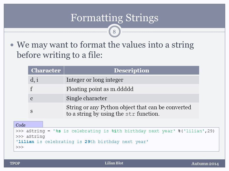 Lilian Blot Formatting Strings We may want to format the values into a string before writing to a file: Autumn 2014 TPOP 8 CharacterDescription d, iIn