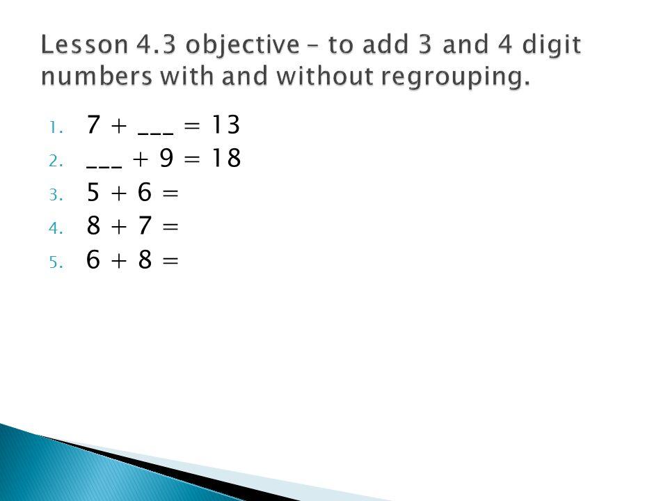 1. 7 + ___ = 13 2. ___ + 9 = 18 3. 5 + 6 = 4. 8 + 7 = 5. 6 + 8 =