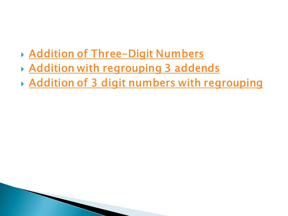  Addition of Three-Digit Numbers Addition of Three-Digit Numbers  Addition with regrouping 3 addends Addition with regrouping 3 addends  Addition of 3 digit numbers with regrouping Addition of 3 digit numbers with regrouping