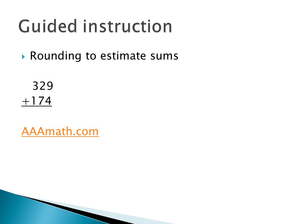 Rounding to estimate sums 329 +174 AAAmath.com
