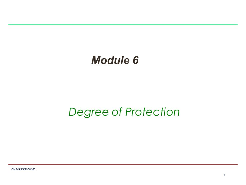 1 CNS/GSS/2008/M6 1 Module 6 Degree of Protection