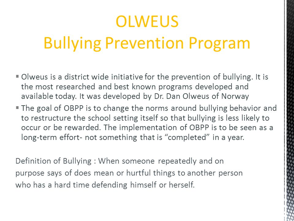 OLWEUS Bullying Prevention Program  Olweus is a district wide initiative for the prevention of bullying.
