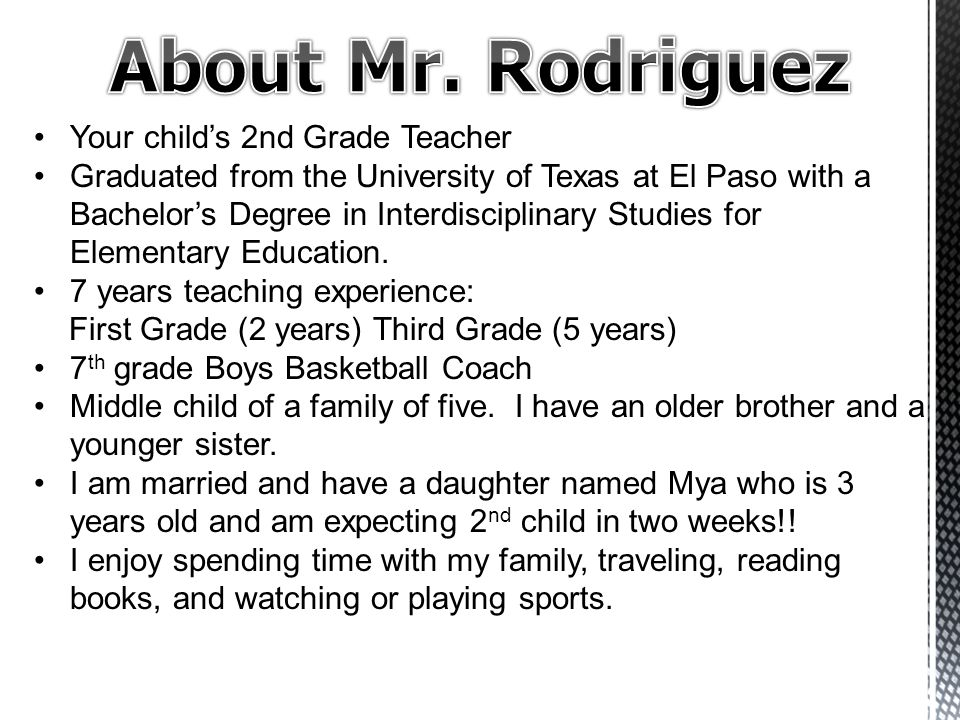Your child's 2nd Grade Teacher Graduated from the University of Texas at El Paso with a Bachelor's Degree in Interdisciplinary Studies for Elementary Education.