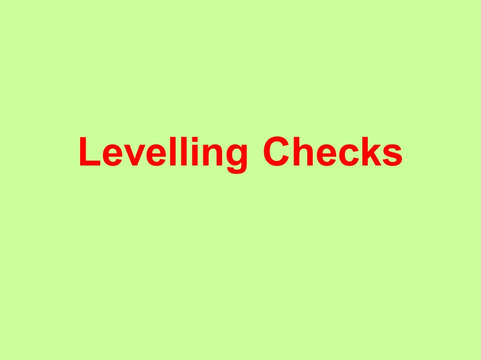 Checks All levelling operations must be checked on completion of the circuit.