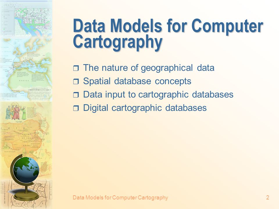 Copyright, 1998-2013 © Qiming Zhou GEOG1150. Cartography Data Models for Computer Cartography