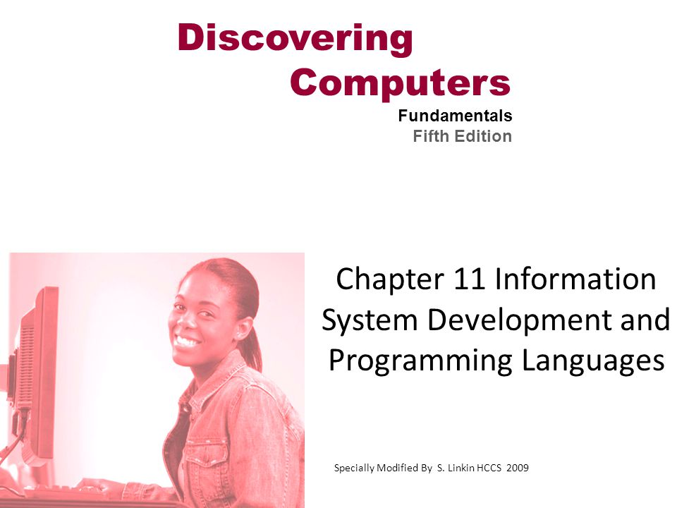 Discovering Computers Fundamentals Fifth Edition Chapter 11 Information System Development and Programming Languages Specially Modified By S. Linkin H