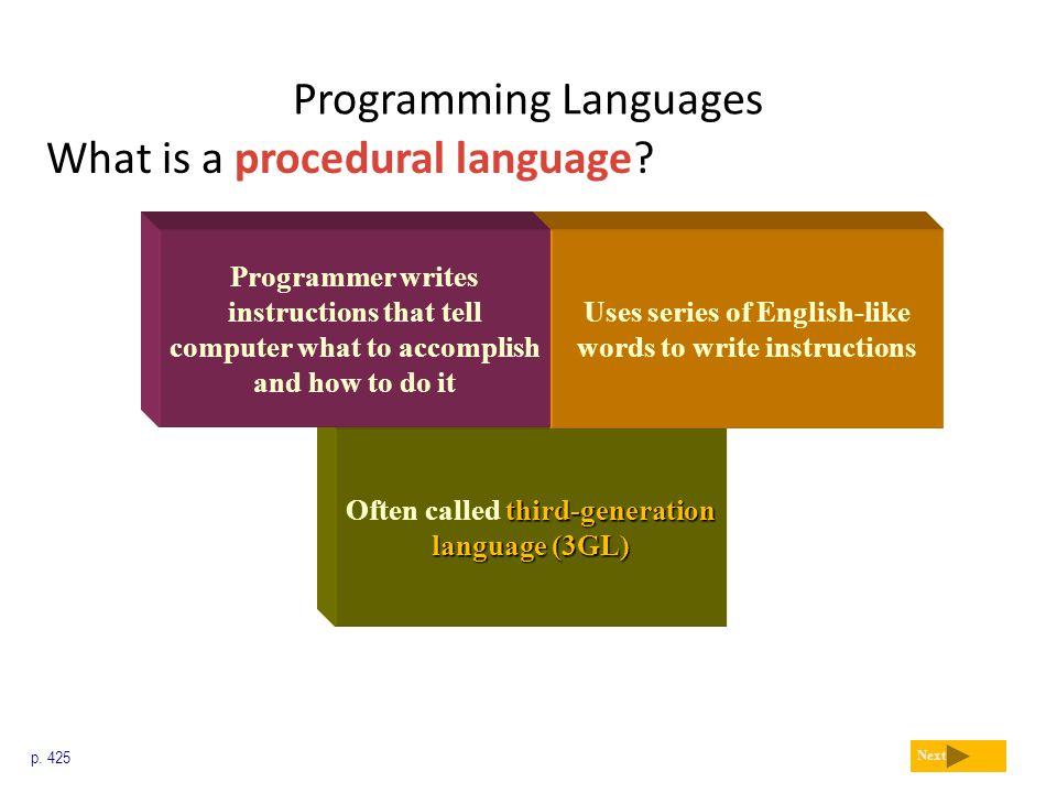 third-generation language (3GL) Often called third-generation language (3GL) Programming Languages What is a procedural language? p. 425 Next Uses ser