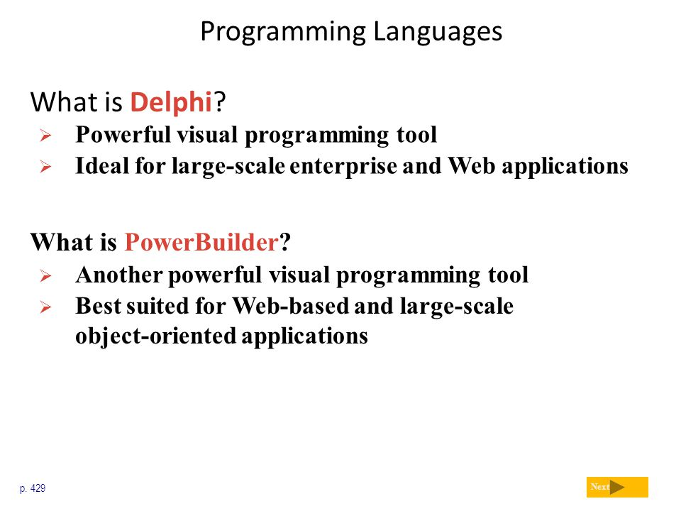 Programming Languages What is Delphi? p. 429 Next  Powerful visual programming tool  Ideal for large-scale enterprise and Web applications What is P