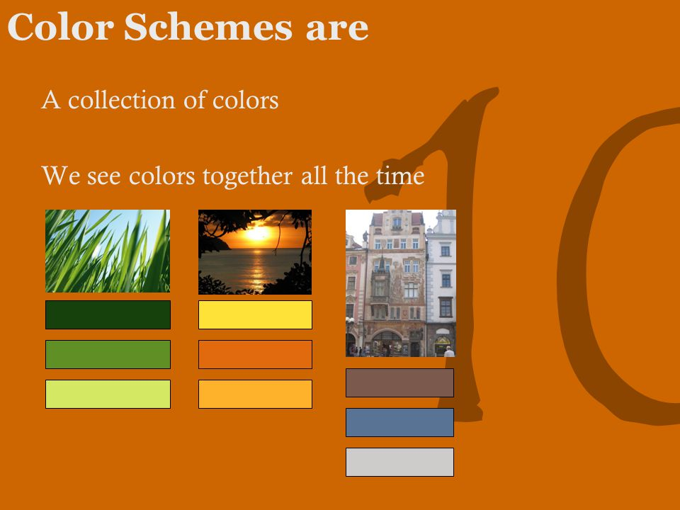 10 Color Schemes are A collection of colors We see colors together all the time