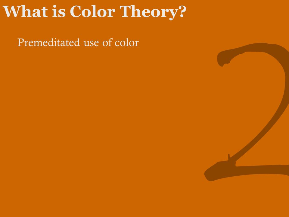 2 What is Color Theory? Premeditated use of color
