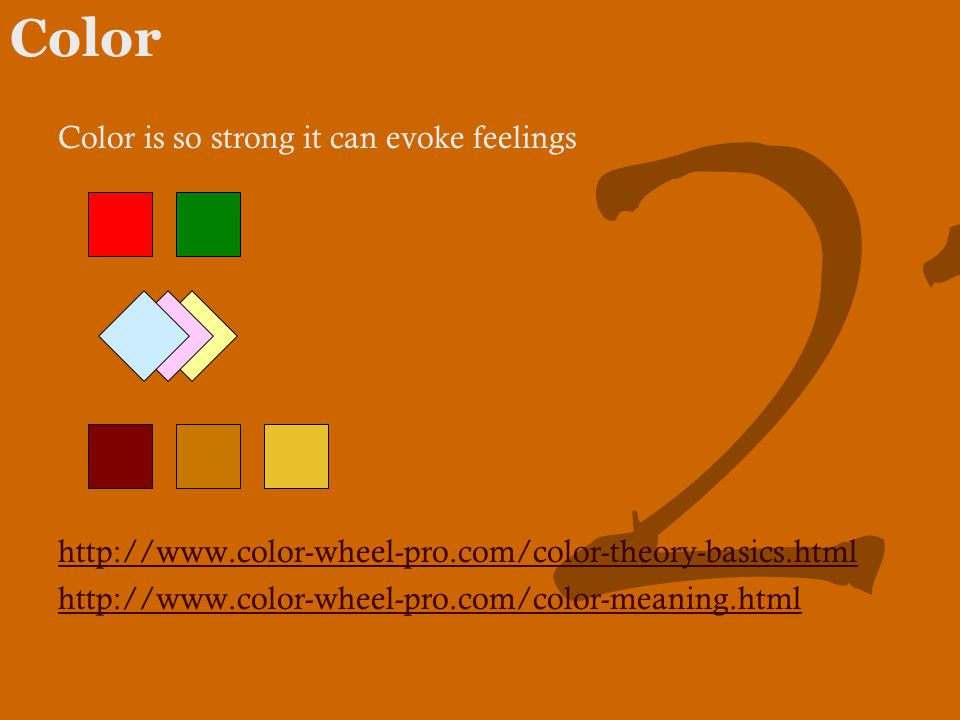 21 Color Color is so strong it can evoke feelings http://www.color-wheel-pro.com/color-theory-basics.html http://www.color-wheel-pro.com/color-meaning.html