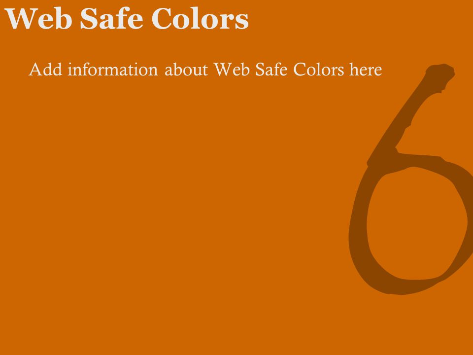 Web Safe Colors Add information about Web Safe Colors here 6