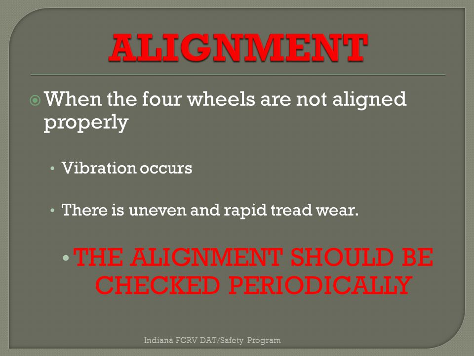  When the four wheels are not aligned properly Vibration occurs There is uneven and rapid tread wear.