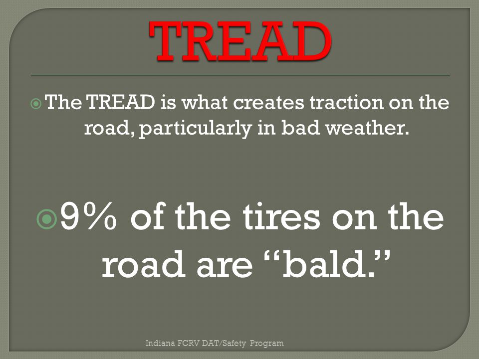  The TREAD is what creates traction on the road, particularly in bad weather.
