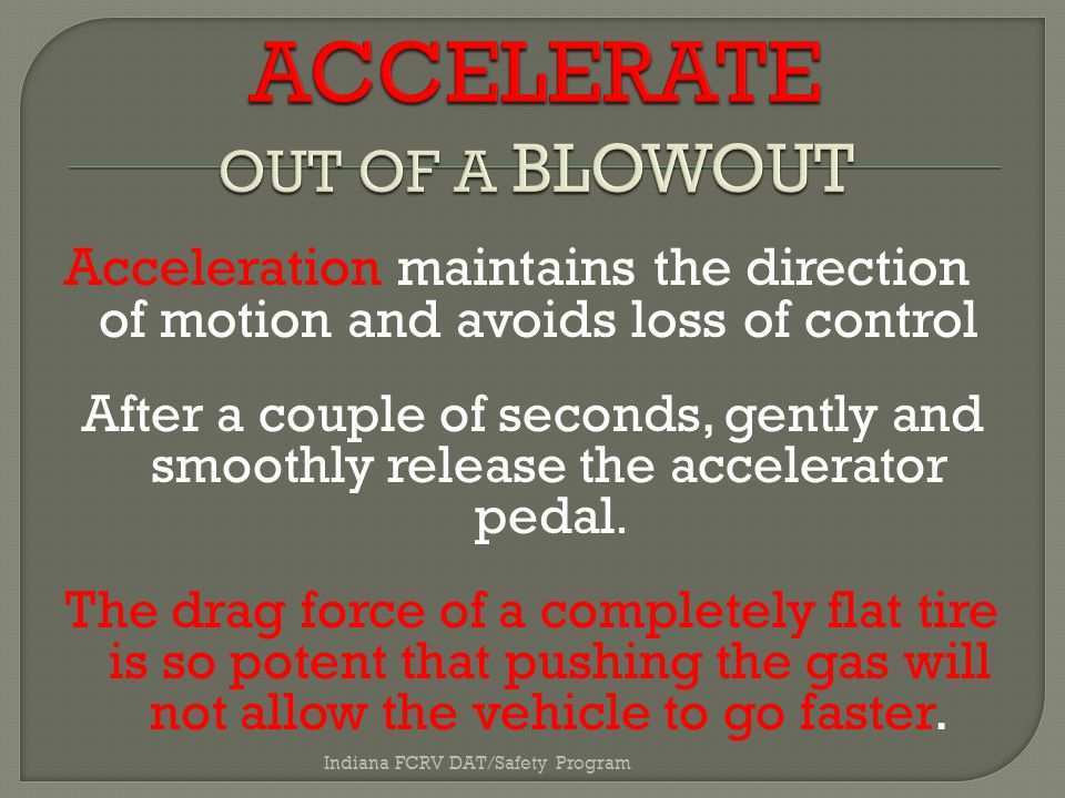 Acceleration maintains the direction of motion and avoids loss of control After a couple of seconds, gently and smoothly release the accelerator pedal.