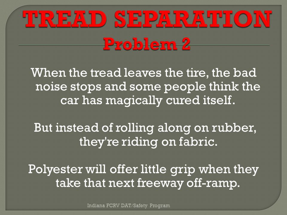 When the tread leaves the tire, the bad noise stops and some people think the car has magically cured itself.