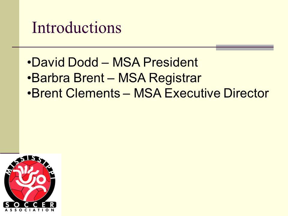 Introductions David Dodd – MSA President Barbra Brent – MSA Registrar Brent Clements – MSA Executive Director