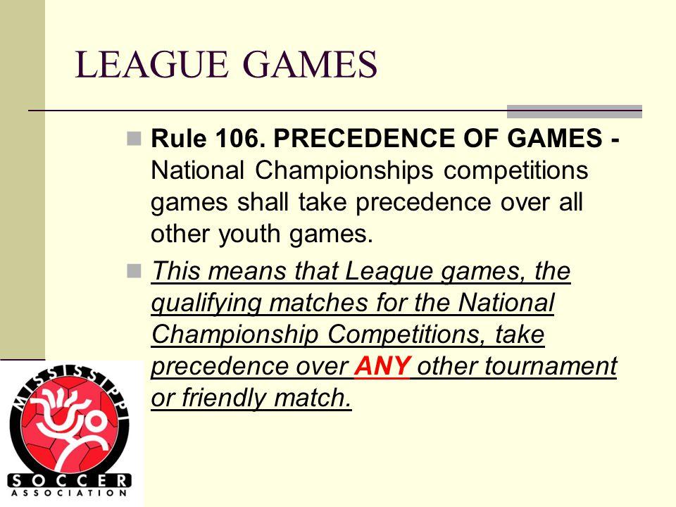 LEAGUE GAMES Rule 106.