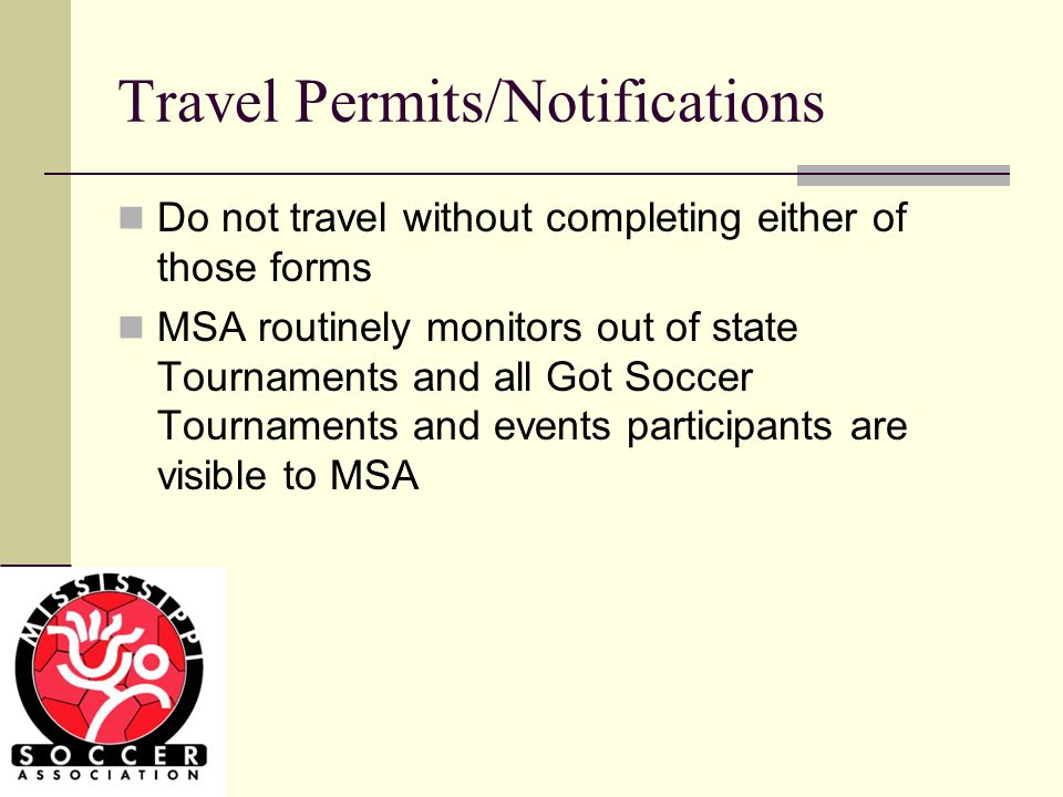 Travel Permits/Notifications Do not travel without completing either of those forms MSA routinely monitors out of state Tournaments and all Got Soccer Tournaments and events participants are visible to MSA