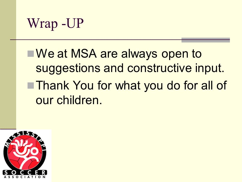 Wrap -UP We at MSA are always open to suggestions and constructive input.
