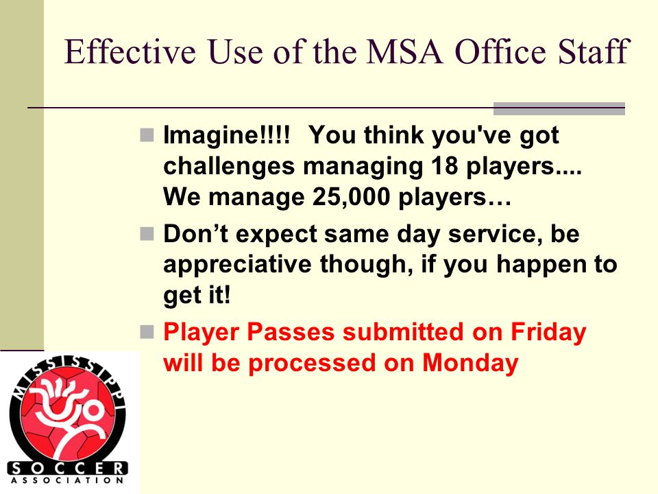 MSA Office Do's and Don'ts Do come prepared.Bring everything you need to conduct business.