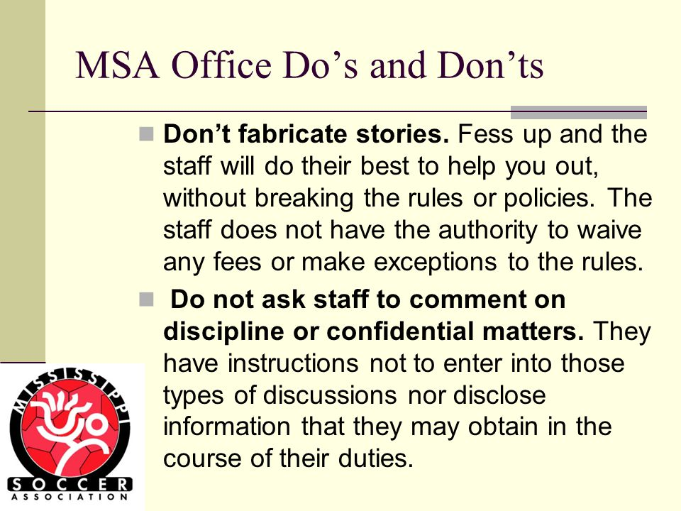 Top 10 things Managers can do that will avoid issues for them and the MSA Staff Send League Game Reports Within 1 Day of the Completion of the Game If this is not done, it slows down the scoring and seeding of the League If this is not done, It slows down Referee payment This makes it harder to convince referees to cover future league games