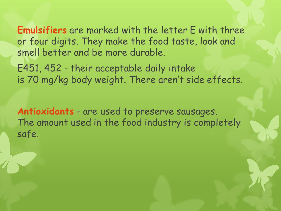 Emulsifiers are marked with the letter E with three or four digits. They make the food taste, look and smell better and be more durable. E451, 452 - t