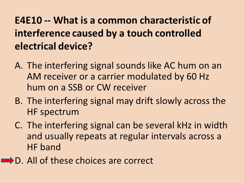 E4E10 -- What is a common characteristic of interference caused by a touch controlled electrical device? A.The interfering signal sounds like AC hum o