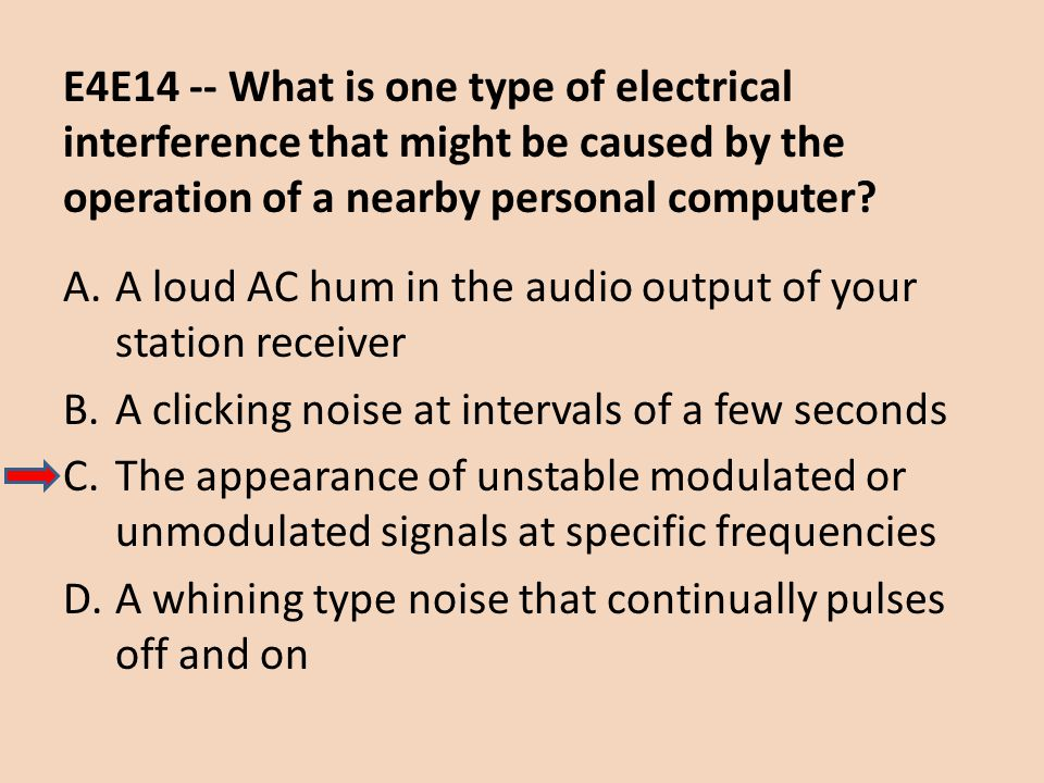 E4E14 -- What is one type of electrical interference that might be caused by the operation of a nearby personal computer? A.A loud AC hum in the audio