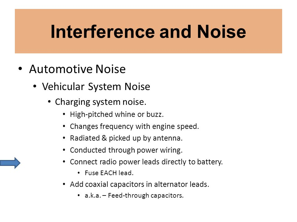 Interference and Noise Automotive Noise Vehicular System Noise Charging system noise. High-pitched whine or buzz. Changes frequency with engine speed.