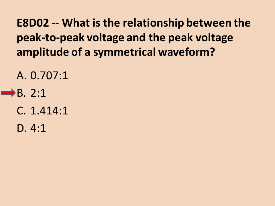 E8D02 -- What is the relationship between the peak-to-peak voltage and the peak voltage amplitude of a symmetrical waveform? A.0.707:1 B.2:1 C.1.414:1