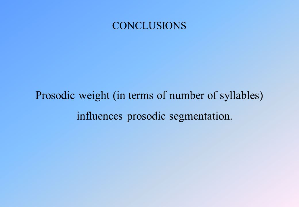 Prosodic weight (in terms of number of syllables) influences prosodic segmentation. CONCLUSIONS