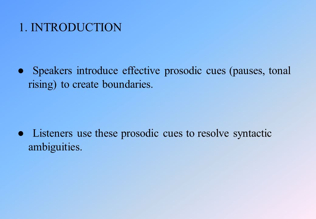 ● Speakers introduce effective prosodic cues (pauses, tonal rising) to create boundaries.