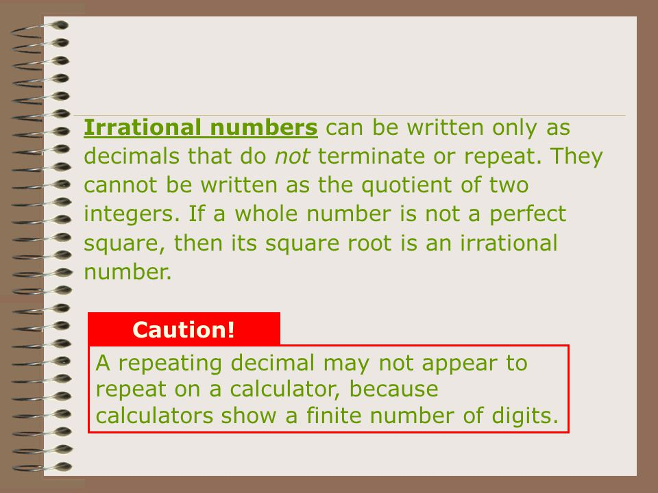 Irrational Numbers An irrational number is a number that cannot be written as a fraction of two integers. Irrational numbers written as decimals are n