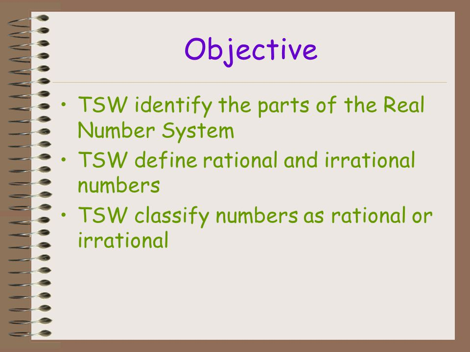 Objective TSW compare rational and irrational numbers TSW order rational and irrational numbers on a number line