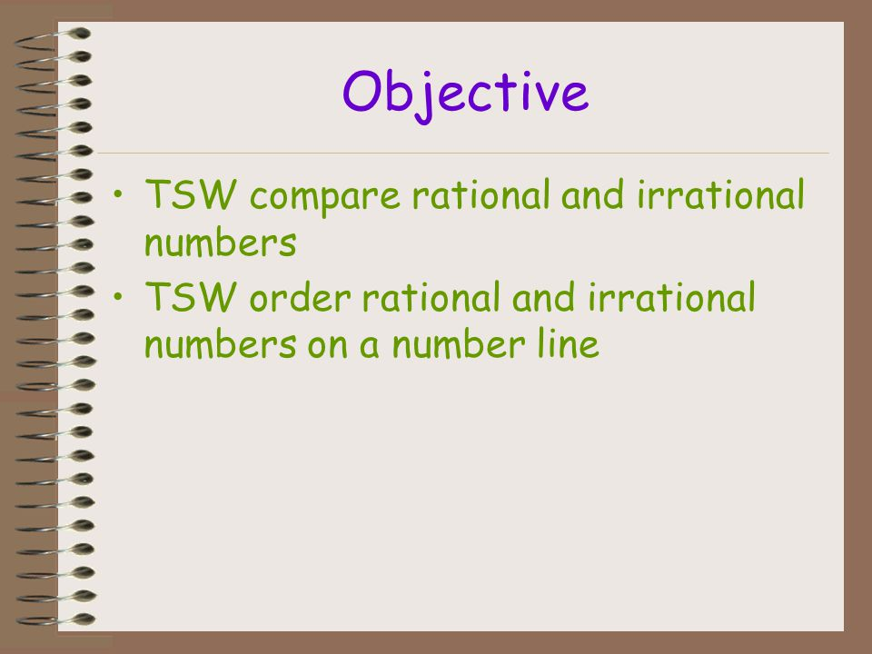 not a real number Additional Example 2: Determining the Classification of All Numbers 4040 C. State if each number is rational, irrational, or not a r