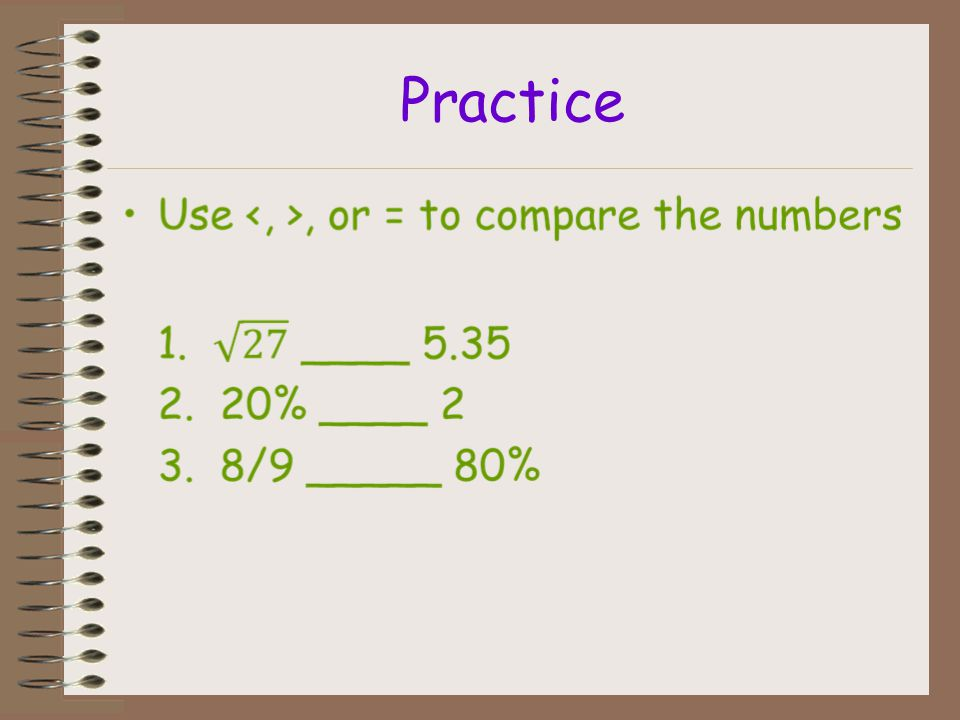 Comparing Rational and Irrational Numbers When comparing different forms of rational and irrational numbers, convert the numbers to the same form. Com