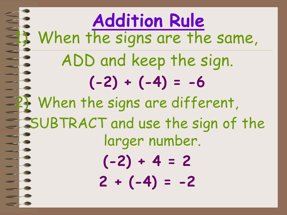 Examples: Use the number line if necessary. 4 2) (-1) + (-3) = -4 3) 5 + (-7) = -2 1) (-4) + 8 =