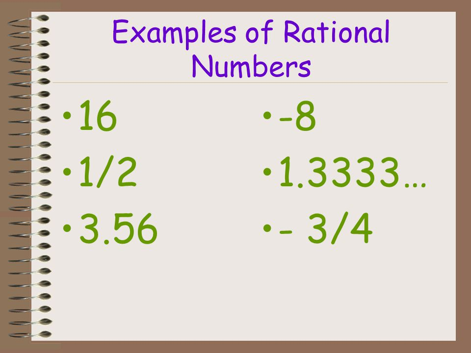 Rational Numbers A rational number is a real number that can be written as a fraction. A rational number written in decimal form is terminating or rep