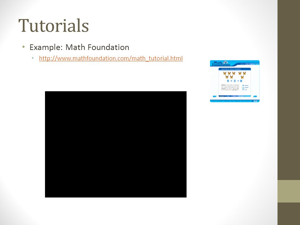 Tutorials Example: Math Foundation http://www.mathfoundation.com/math_tutorial.html