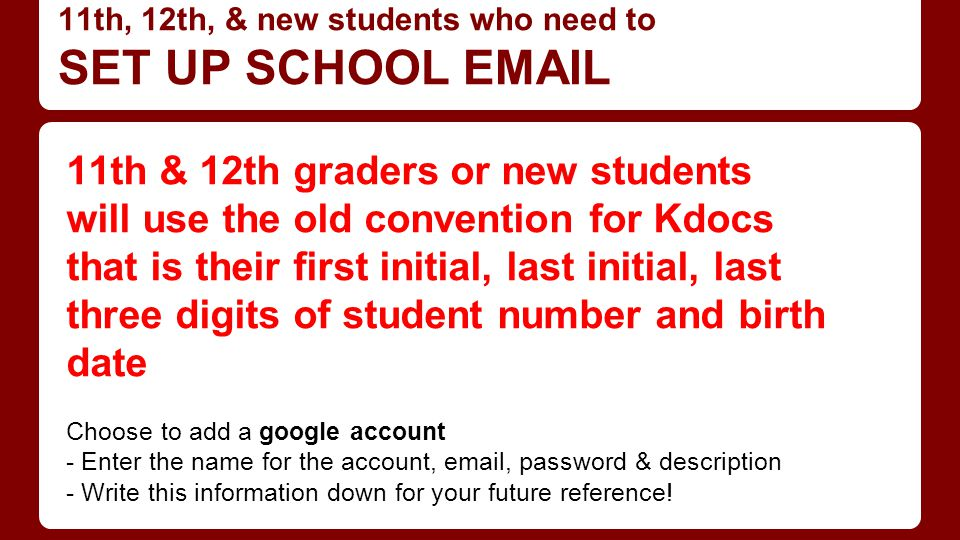 11th, 12th, & new students who need to SET UP SCHOOL EMAIL 11th & 12th graders or new students will use the old convention for Kdocs that is their fir