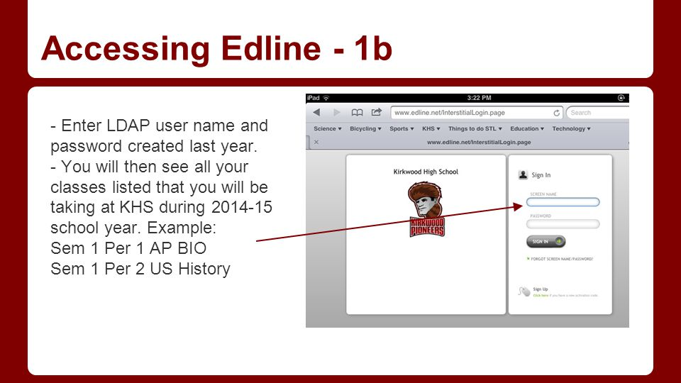 Accessing Edline - 1b - Enter LDAP user name and password created last year. - You will then see all your classes listed that you will be taking at KH
