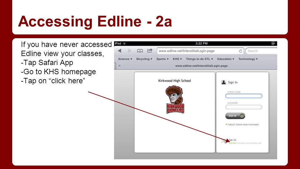 "Accessing Edline - 2a If you have never accessed Edline view your classes, -Tap Safari App -Go to KHS homepage -Tap on ""click here"""
