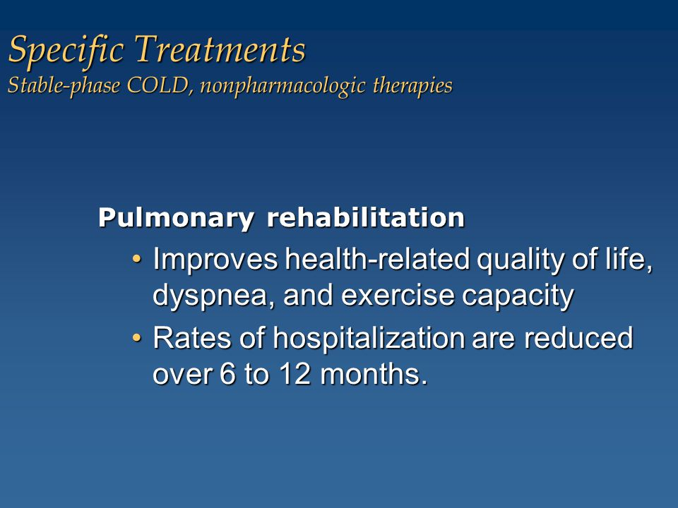 Pulmonary rehabilitation Improves health-related quality of life, dyspnea, and exercise capacityImproves health-related quality of life, dyspnea, and