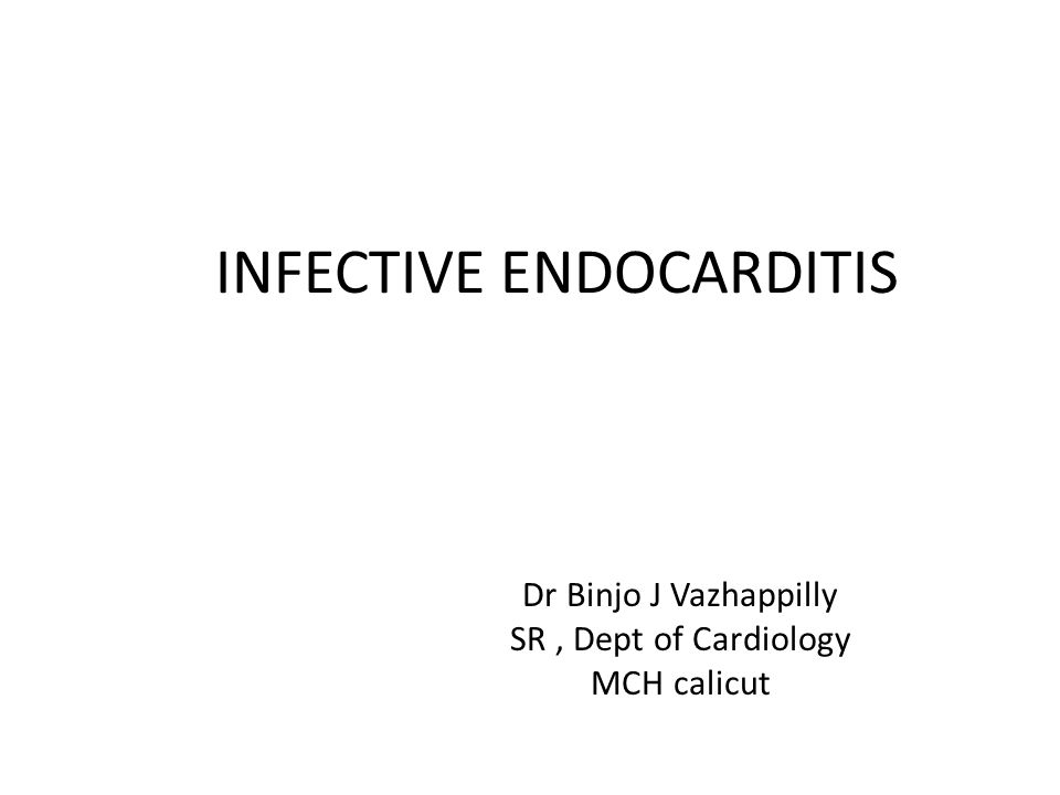 INFECTIVE ENDOCARDITIS Dr Binjo J Vazhappilly SR, Dept of Cardiology MCH calicut