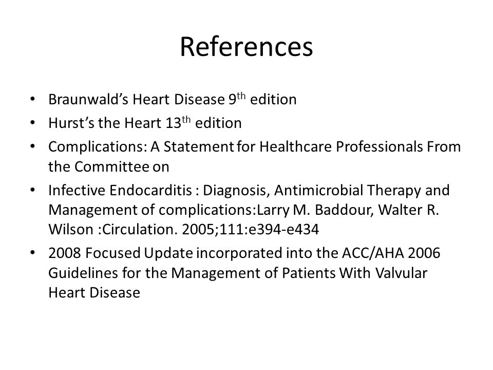 References Braunwald's Heart Disease 9 th edition Hurst's the Heart 13 th edition Complications: A Statement for Healthcare Professionals From the Com