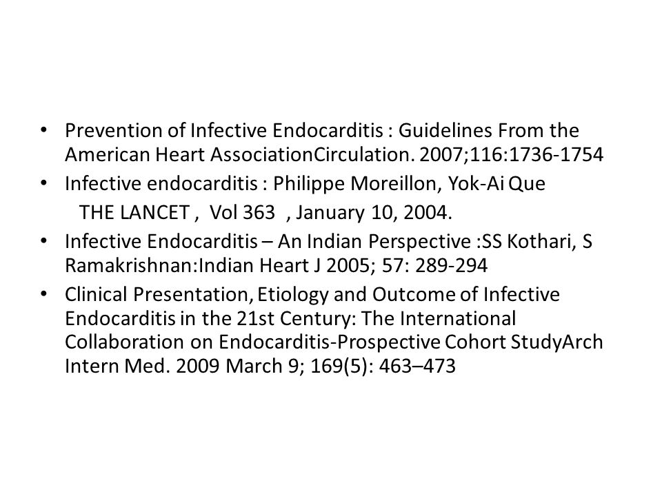 Prevention of Infective Endocarditis : Guidelines From the American Heart AssociationCirculation. 2007;116:1736-1754 Infective endocarditis : Philippe
