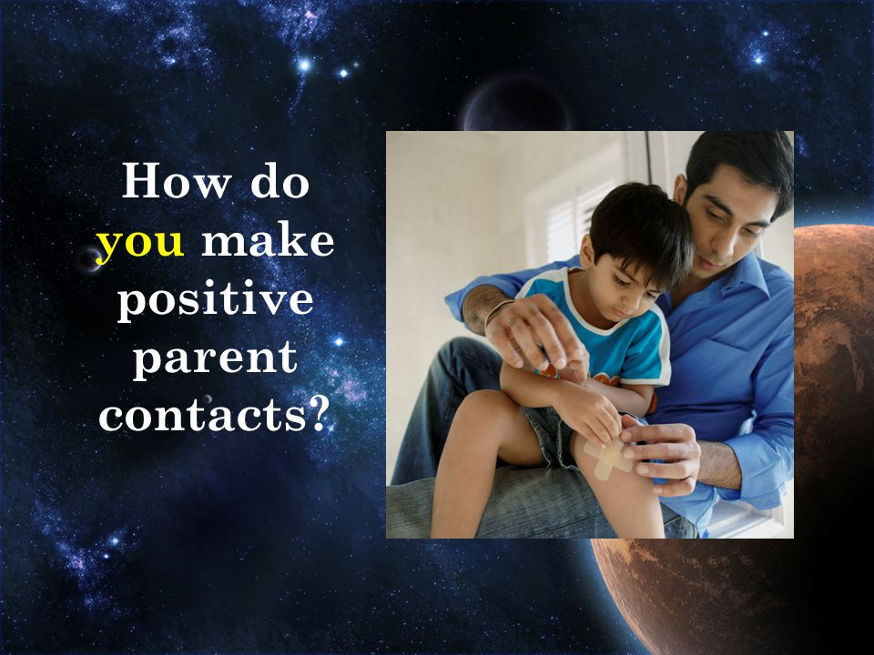 How do you make positive parent contacts?
