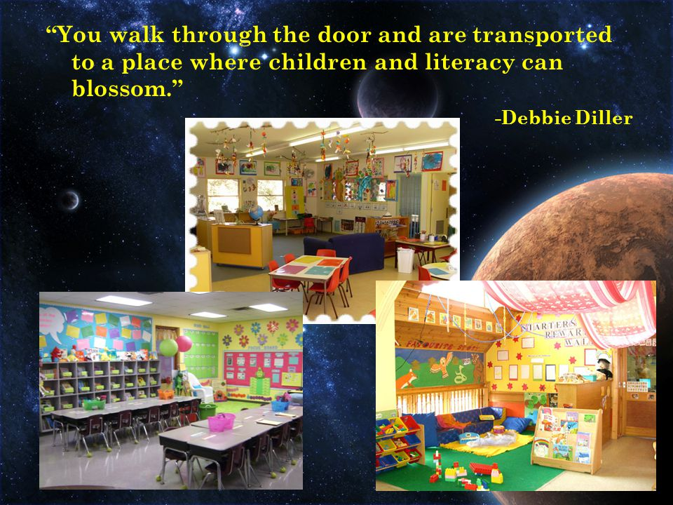 You walk through the door and are transported to a place where children and literacy can blossom. -Debbie Diller