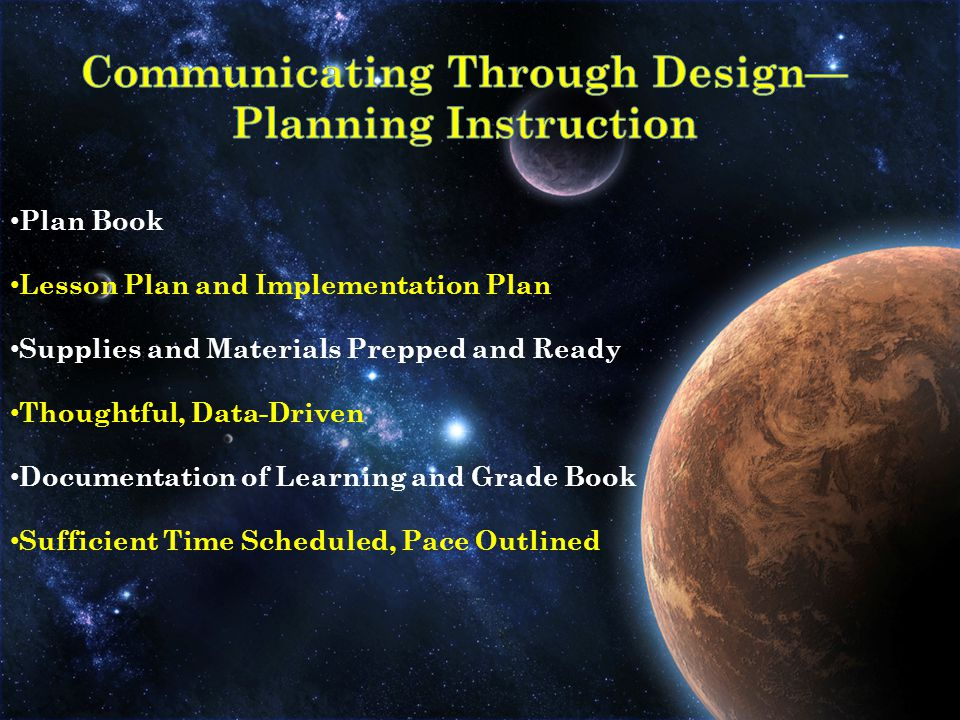 Plan Book Lesson Plan and Implementation Plan Supplies and Materials Prepped and Ready Thoughtful, Data-Driven Documentation of Learning and Grade Book Sufficient Time Scheduled, Pace Outlined